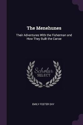 The Menehunes - Their Adventures with the Fisherman and How They Built the Canoe (Paperback): Emily Foster Day