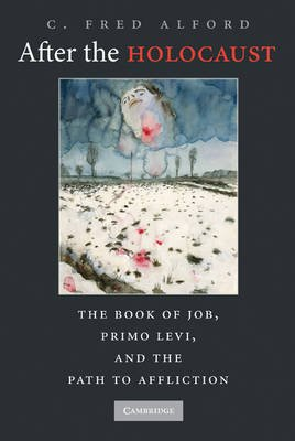 After the Holocaust - The Book of Job, Primo Levi, and the Path to Affliction (Hardcover): C. Fred Alford