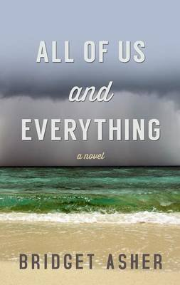 All of Us and Everything (Large print, Hardcover, Large type / large print edition): Bridget Asher