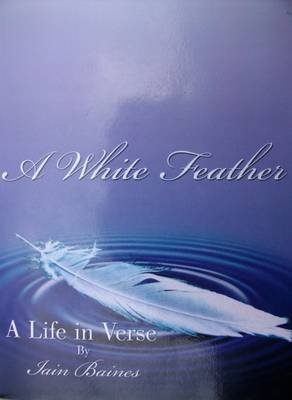A White Feather - A Life in Verse (Paperback): Iain Baines