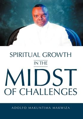 Spiritual Growth in the Midst of Challenges (Hardcover): Adolfo Makuntima Makwiza
