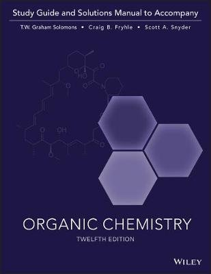 Organic Chemistry, 12e Study Guide / Student Solutions Manual (Paperback, 12th Revised edition): T.W. Graham Solomons, Craig B....
