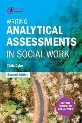 Writing Analytical Assessments in Social Work (Paperback, 2nd edition): Chris Dyke