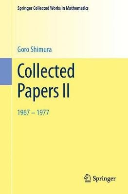 Collected Papers II - 1967-1977 (Paperback, 2002. Reprint 2014 of the 2002 edition): Goro Shimura