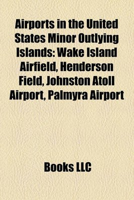 Airports in the United States Minor Outlying Islands - Wake Island Airfield, Henderson Field, Johnston Atoll Airport, Palmyra...