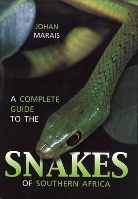 A Complete Guide to the Snakes of Southern Africa (Paperback): Johan Marais