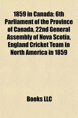 1859 in Canada - 6th Parliament of the Province of Canada, 22nd General Assembly of Nova Scotia, England Cricket Team in North...