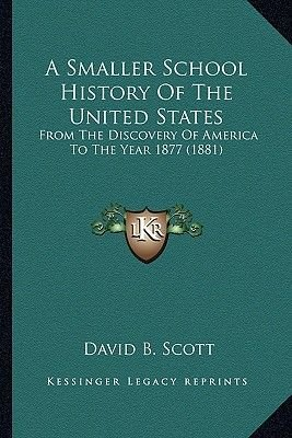 A Smaller School History of the United States - From the Discovery of America to the Year 1877 (1881) (Paperback): David B....