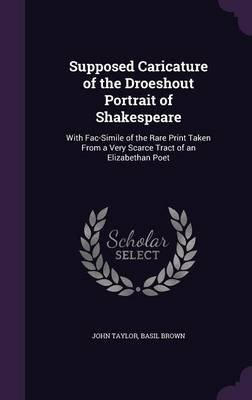 Supposed Caricature of the Droeshout Portrait of Shakespeare - With Fac-Simile of the Rare Print Taken from a Very Scarce Tract...