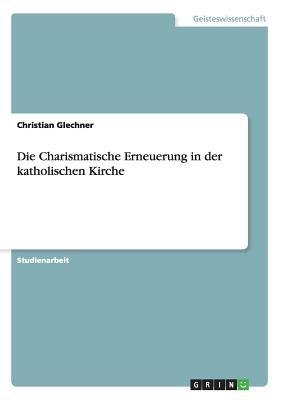 Die Charismatische Erneuerung in Der Katholischen Kirche (English, German, Paperback): Christian Glechner