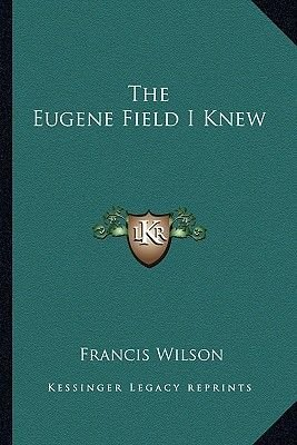 The Eugene Field I Knew (Paperback): Francis Wilson