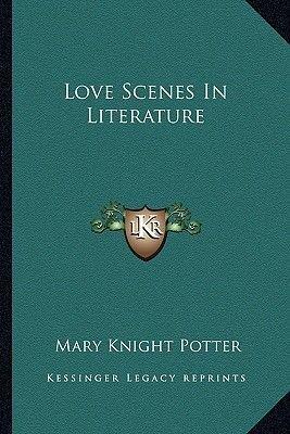 Love Scenes in Literature (Paperback): Mary Knight Potter
