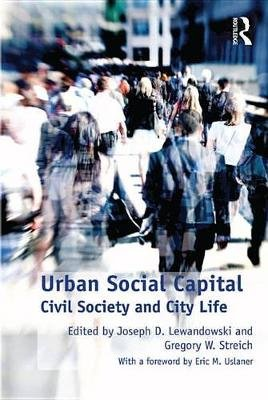 Urban Social Capital - Civil Society and City Life (Electronic book text): Gregory W Streich