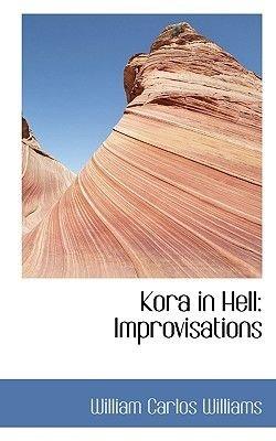 Kora in Hell - Improvisations (Paperback): William Carlos Williams