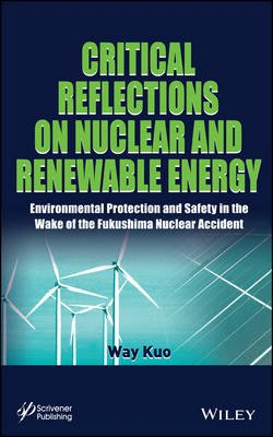Critical Reflections on Nuclear and Renewable Energy - Environmental Protection and Safety in the Wake of the Fukushima Nuclear...