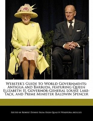 Webster's Guide to World Governments - Antigua and Barbuda, Featuring Queen Elizabeth II, Governor-General Louise...