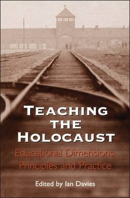 Teaching the Holocaust - Educational Dimensions, Principles and Practice (Electronic book text): Ian Davies