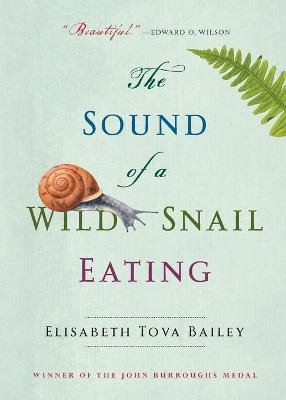 The Sound of a Wild Snail Eating (Paperback): Elisabeth Tova Bailey
