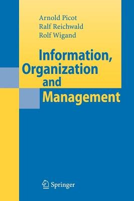 Information, Organization and Management (Paperback): Arnold Picot, Ralf Reichwald, Rolf T. Wigand