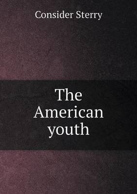 The American Youth (Paperback): Consider Sterry
