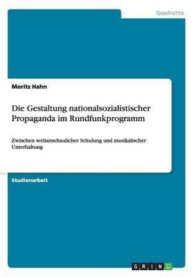 Die Gestaltung Nationalsozialistischer Propaganda Im Rundfunkprogramm (German, Paperback): Moritz Hahn