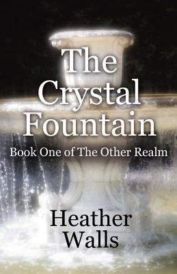 The Crystal Fountain - Book One of the Other Relam (Paperback): Heather Walls