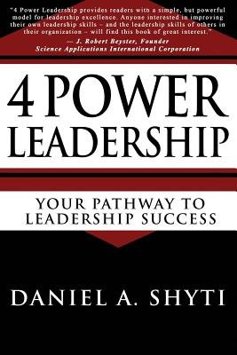 4 Power Leadership - Your Pathway to Leadership Success (Paperback): Daniel A. Shyti
