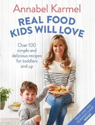 Real Food Kids Will Love - Over 100 Simple and Delicious Recipes for Toddlers and Up (Hardcover): Annabel Karmel