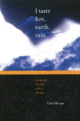 I Taste Fire, Earth, Rain - Elements of a Life with a Sherpa (Paperback): Caryl Sherpa