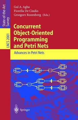 Concurrent Object-Oriented Programming and Petri Nets - Advances in Petri Nets (Paperback, 2001): Gul A. Agha, Fiorella De...