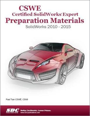 CSWE - Certified SolidWorks Expert Preparation Materials: SolidWorks 2010-2015 - SolidWorks 2010-2015 (Paperback): Paul Tran