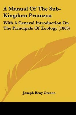 A Manual of the Sub-Kingdom Protozoa - With a General Introduction on the Principals of Zoology (1863) (Paperback): Joseph Reay...