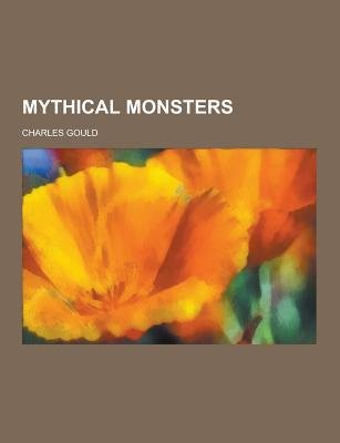 Mythical Monsters (Paperback): Charles Gould
