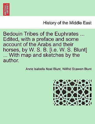 Bedouin Tribes of the Euphrates ... Edited, with a Preface and Some Account of the Arabs and Their Horses, by W. S. B. [I.E. W....
