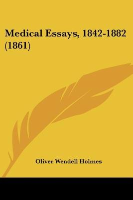 Medical Essays, 1842-1882 (1861) (Paperback): Oliver Wendell Holmes