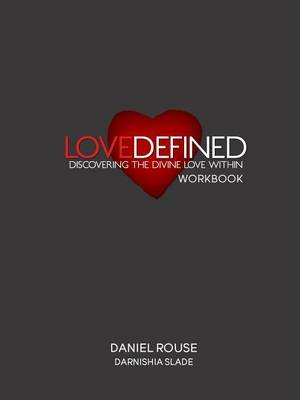 Love Defined Workbook (Paperback): Daniel Rouse, Darnishia Slade
