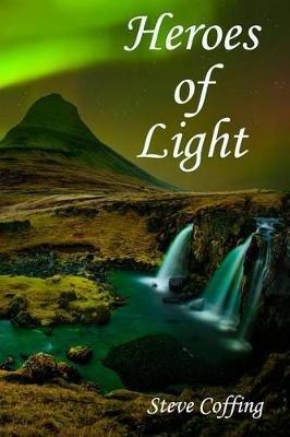 Heroes of Light (Paperback): Steve Coffing