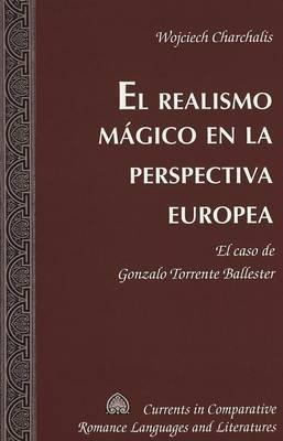 El Realismo Magico en la Perspectiva Europea - El Caso de Gonzalo Torrente Ballester (Spanish, Hardcover): Wojciech Charchalis