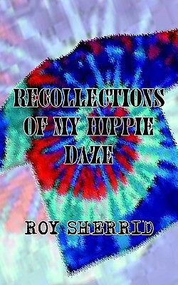 Recollections of My Hippie Daze (Paperback): Roy Sherrid
