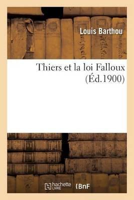 Thiers Et La Loi Falloux (French, Paperback): Louis Barthou