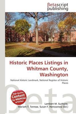 Historic Places Listings in Whitman County, Washington (Paperback): Lambert M. Surhone, Mariam T. Tennoe, Susan F. Henssonow