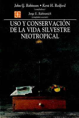 Uso y Conservacion de La Vida Silvestre Neotropical (English, Spanish, Paperback): John G. Robinson, Kent H. Redford, Jorge E....