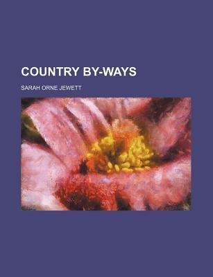 Country By-Ways (Paperback): Sarah Orne Jewett