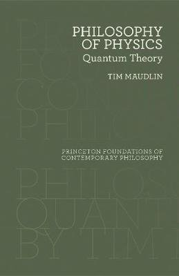 Philosophy of Physics - Quantum Theory (Hardcover): Tim Maudlin