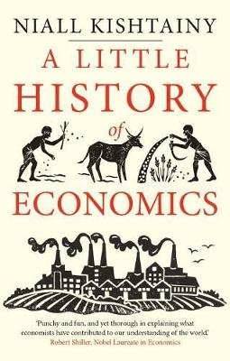 A Little History of Economics (Paperback): Niall Kishtainy