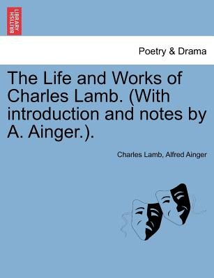 The Life and Works of Charles Lamb. (with Introduction and Notes by A. Ainger.). (Paperback): Charles Lamb, Alfred Ainger