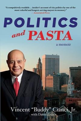 Politics and Pasta: A Memoir (Paperback): Buddy Cianci