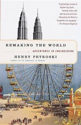 Remaking the World (Electronic book text): Henry Petroski