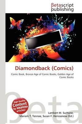 Diamondback (Comics) (Paperback): Lambert M. Surhone, Mariam T. Tennoe, Susan F. Henssonow