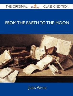 From the Earth to the Moon - The Original Classic Edition (Paperback): Jules Verne